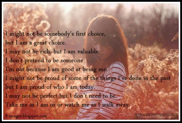 to be someone I'm not because I am good at being me. I might not ...