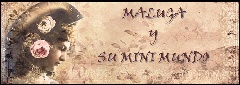 MALUGA Y SU MINI MUNDO