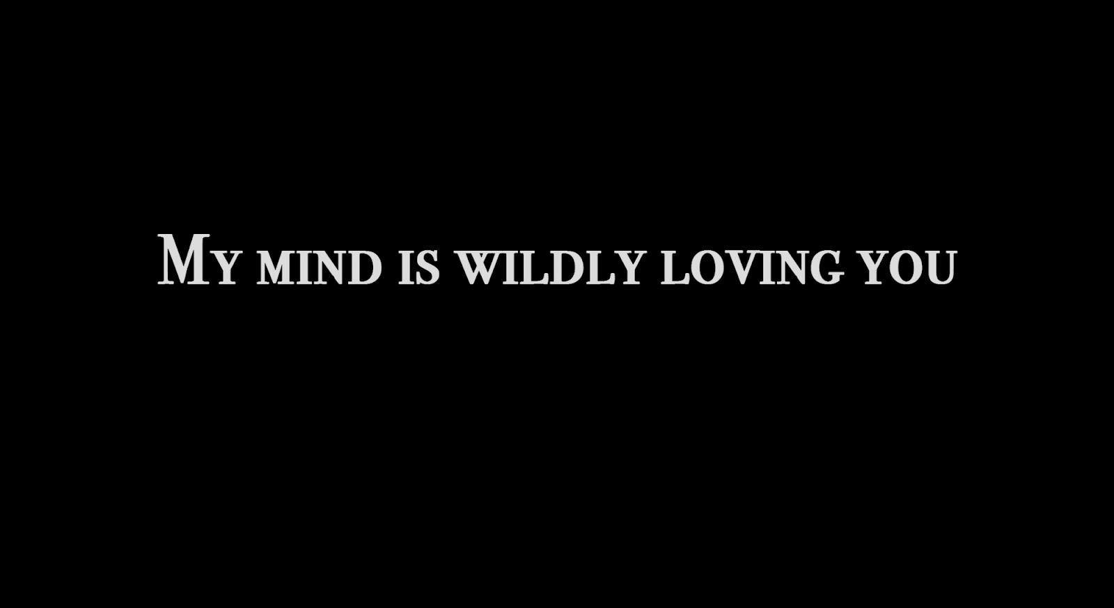 My mind is wildly loving you