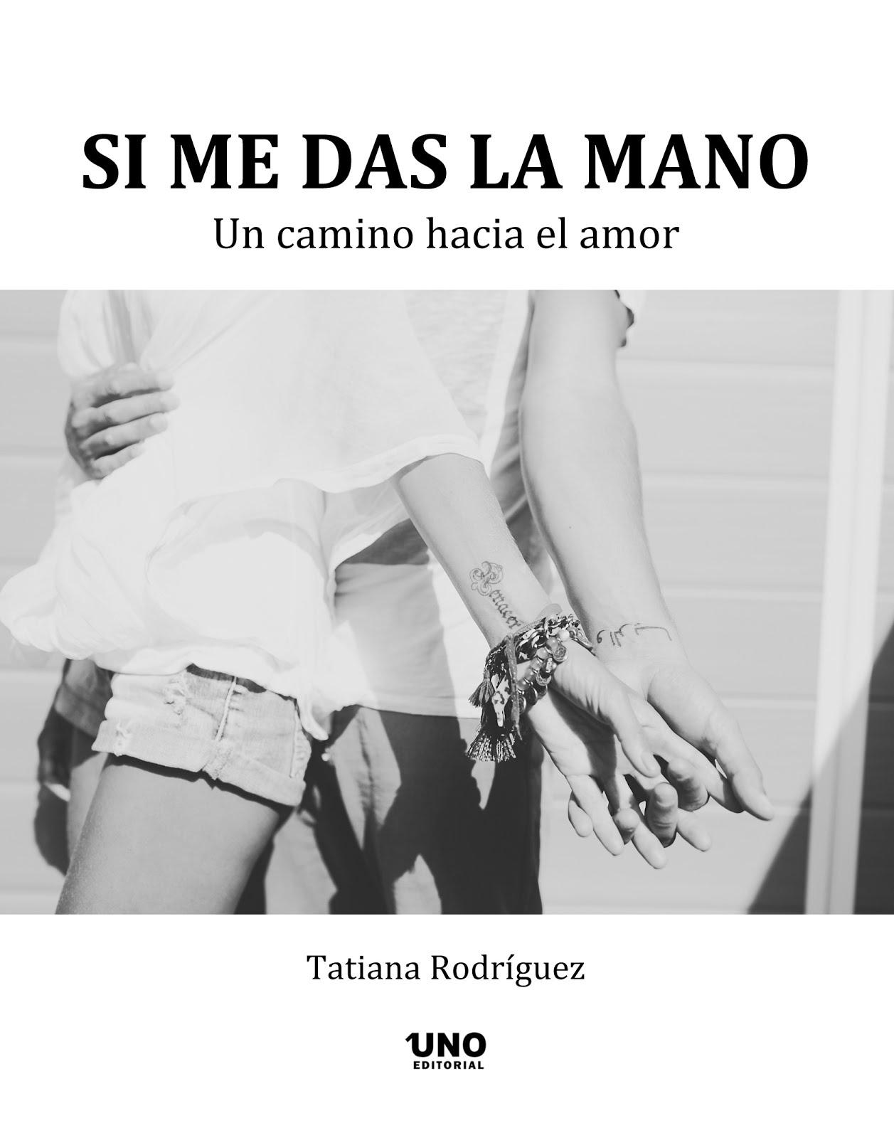 SI ME DAS LA MANO UN CAMINO HACIA EL AMOR de Tatiana Rodríguez