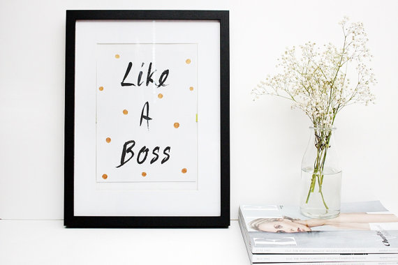 like a boss, like a boss quote, like a boss print, printed quotes, custom prints art, custom art,