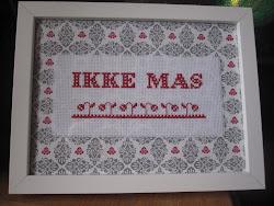 """""""IKKE MAS"""""""