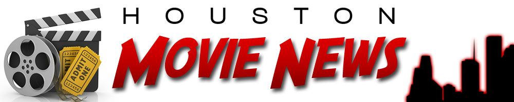 HOUSTON MOVIE NEWS