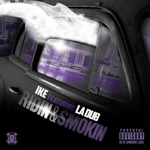 SONG REVIEW: Ike (@ike_cashcartel) Ft LA Dub - Ridin & Smokin