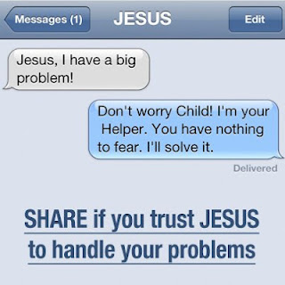 Jesus, I have a big problem! Don't worry Child! I'm your Helper. You have nothing to fear. I'll solve it.