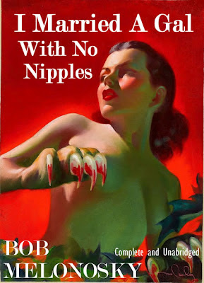 I Married a Gal WIth No Nipples written by Bob Melonosky