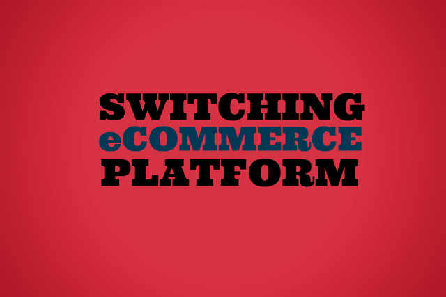 Switching to a New E-commerce Platform