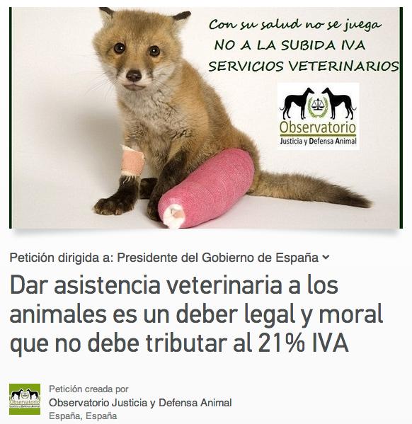 http://www.change.org/es/peticiones/dar-asistencia-veterinaria-a-los-animales-es-un-deber-legal-y-moral-que-no-debe-tributar-al-21-iva