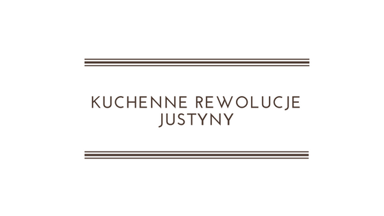 Kuchenne Rewolucje Justyny