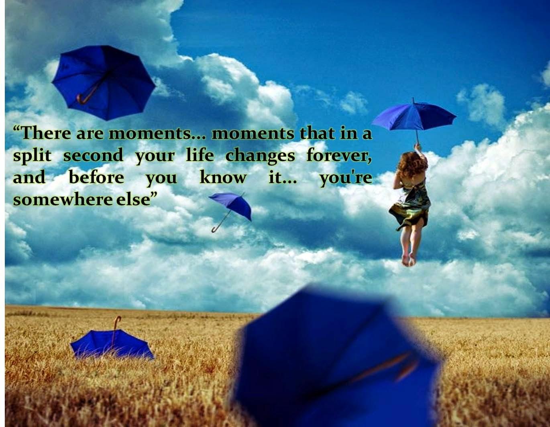 Hay momentos momentos que en una fracci³n de segundo su vida cambia para siempre y antes de que te des cuenta estás en otro lugar