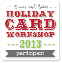 Online Card Class Holiday Workshop 2013