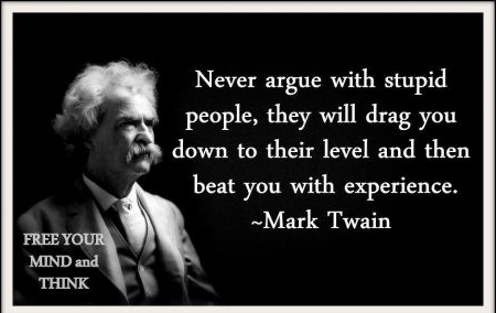Never Argue With Stupid People - Mark Twain - Wisdom Quote