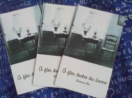 A FLOR DENTRO DA ÁRVORE - BÁRBARA LIA - Poesias / 2011