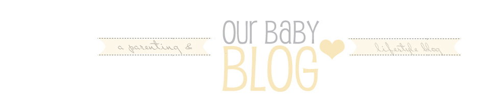 Our Baby Blog - A Parenting & Lifestyle Blog