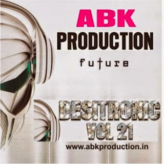 DESITRONIC VOL - 21 DJ ABHISHEK (ABK PRODUCTION)