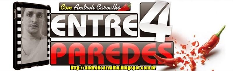 [Entre 4 Paredes] com Andreh CarvalhO*