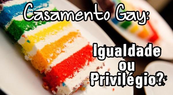 Casamento Gay: Igualdade ou Privilégios?