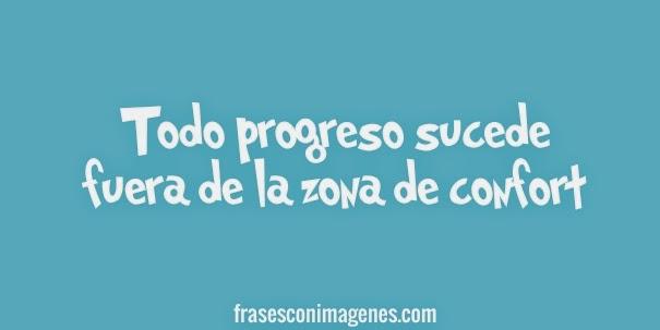 Todo progreso sucede fuera de la zona de confort