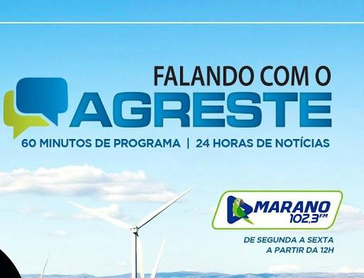 PROGRAMA FALANDO COM O AGRESTE DA RÁDIO MARANO FM 102, 3