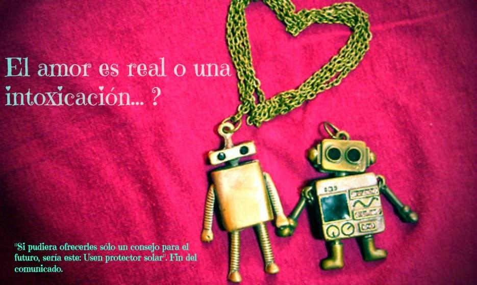 El amor es real o una intoxicación....?