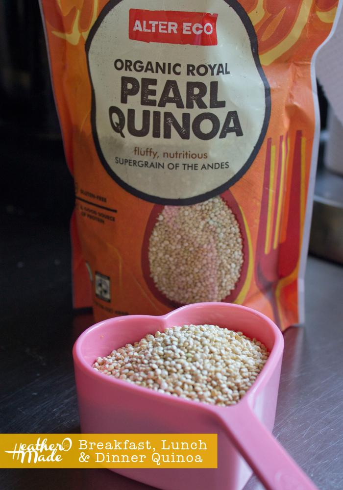 Heather O Made: Breakfast, Lunch & Dinner Quinoa