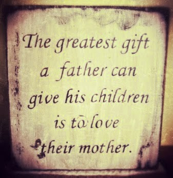 http://www.artfire.com/ext/shop/product_view/MyRusticBoardSigns/9940480/the_greatest_gift_father_can_give_children_is_to_love_mother_sign