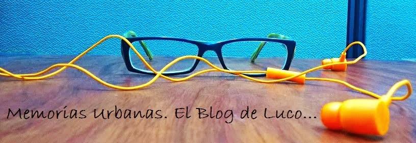 Memorias Urbanas - El Blog de Luco...