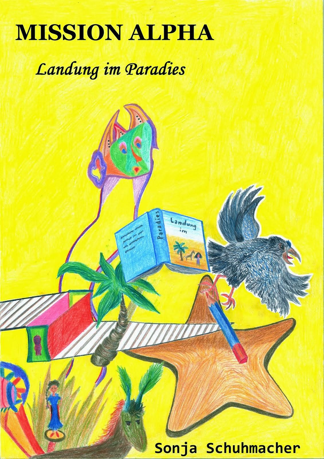 Mission Alpha: Landung im Paradies - ein Roman von Sonja Schuhmacher