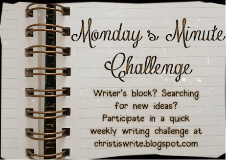 http://christiswrite.blogspot.com/2014/06/mondays-minute-challenge-writing-prompt.html#comment-form