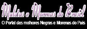 Caiu na Net, Gostosas, Safadas, Tesudas | Mulatas e Morenas do Brasil