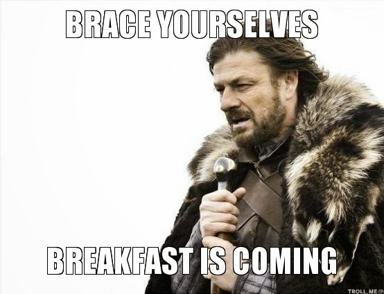 Breakfast is coming meme