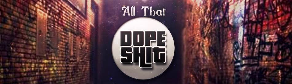 All That Dope Shit