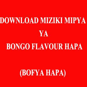 DOWNLOAD MIZIKI MIPYA YA BONGO FLAVOUR HAPA