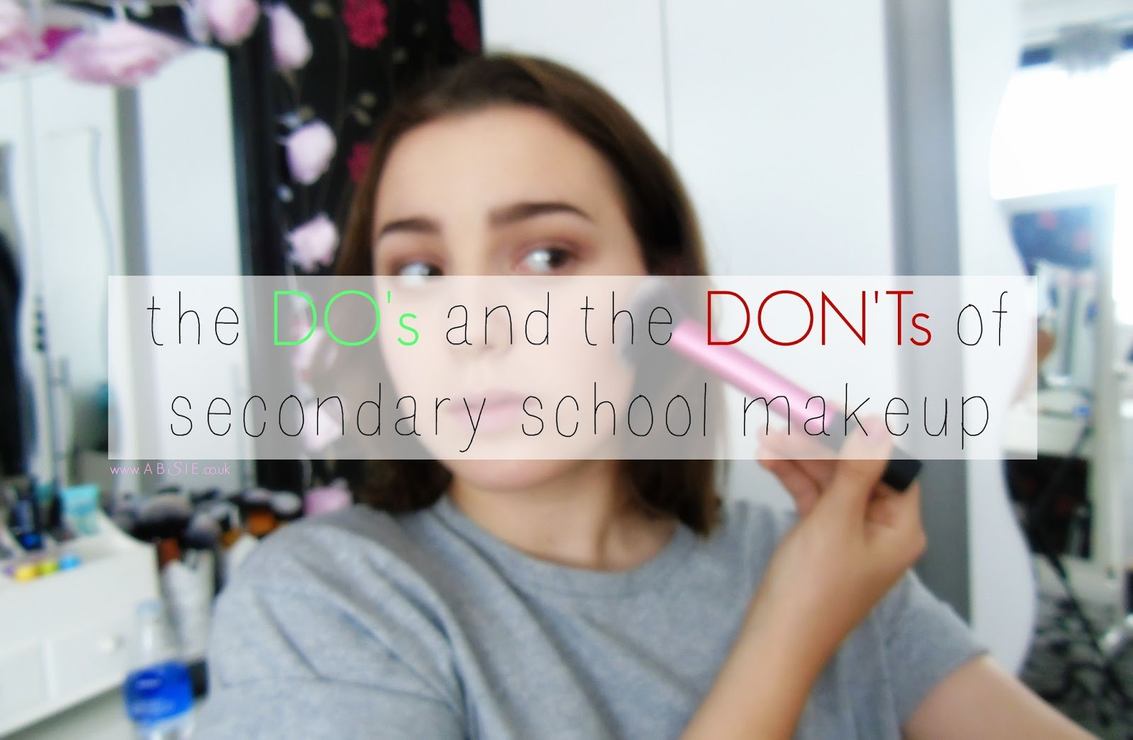 www.absie.co.uk | The DO's and DON'Ts of Secondary School Makeup