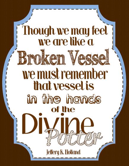 LDS General Conference quotes 2013 October Broken vessel divine potter