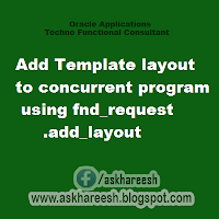 Add Template layout to concurrent program using fnd_request.add_layout, askhareesh blog for Oracle Apps