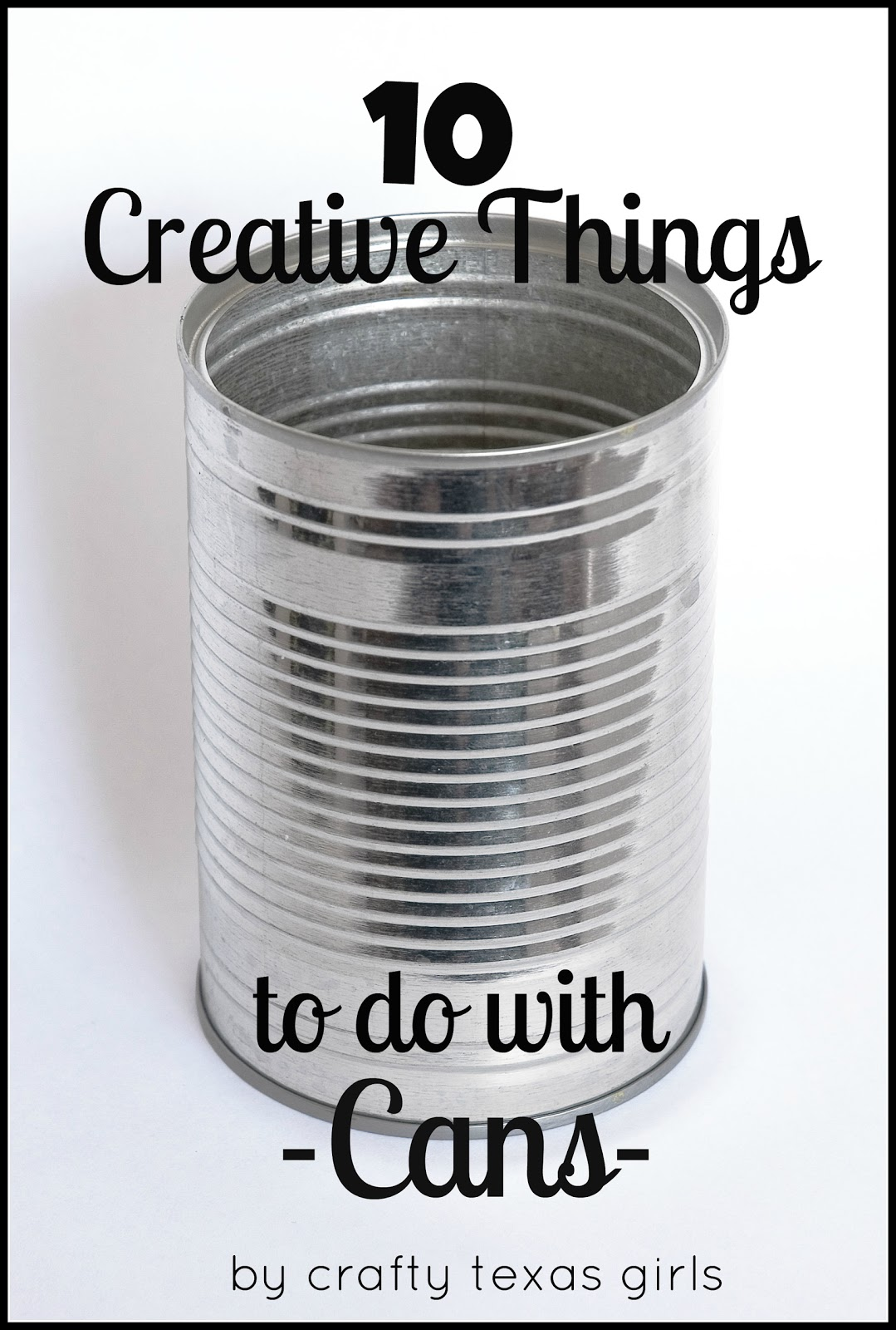 Crafty texas girls 10 creative things to do with cans for Tin cans for crafts