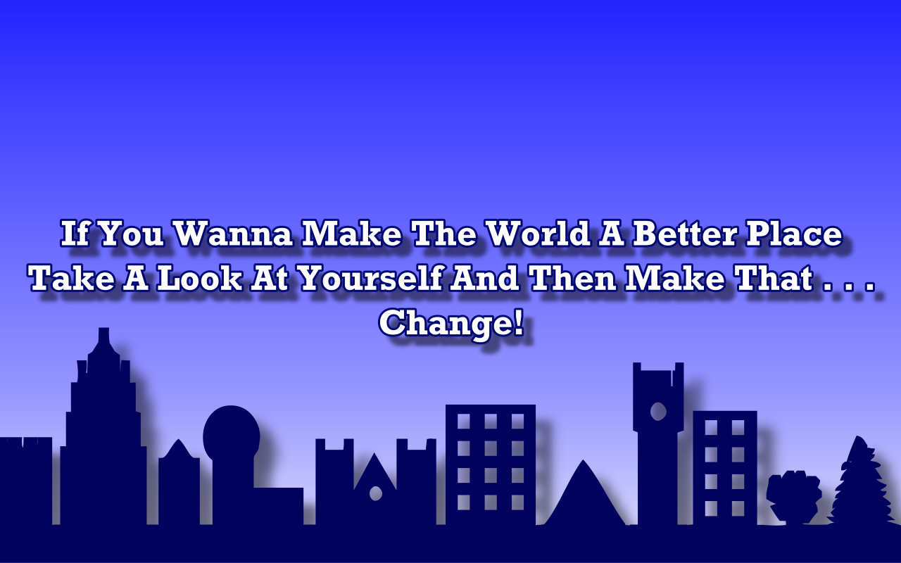 making better place Making the world a better place for the better or simply make sense of an issue in your life to provide closure some resources were obtained in: how does making the world a better place have.