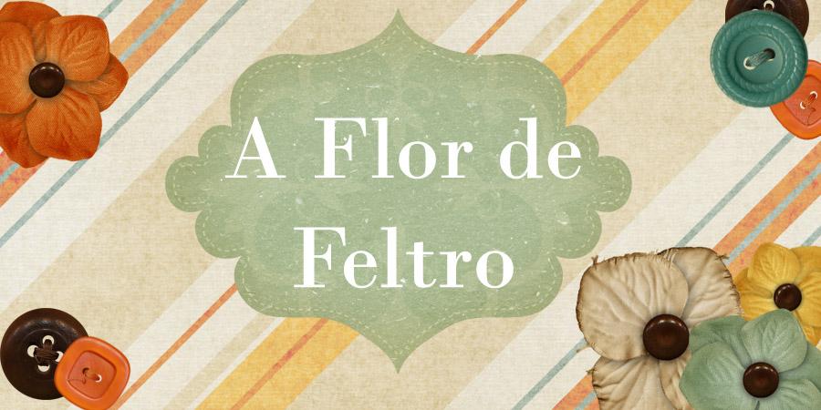 A Flor de Feltro