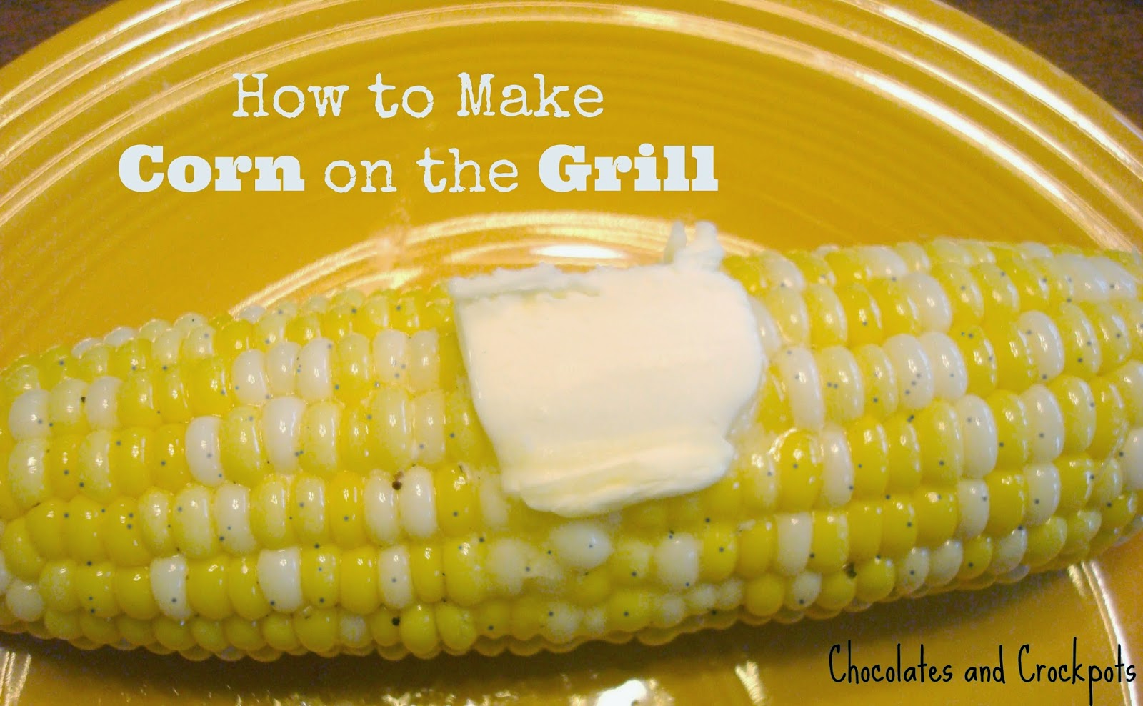 How to Make corn on the Grill Tutorial from Chocolates and Crockpots