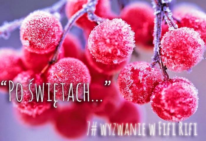 http://fifi-rifi.blogspot.com/2015/01/wyzwanie-siodme-po-swietach.html