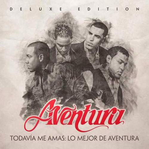 Aventura - Todavia Me Amas Lo Mejor de Aventura (Deluxe Edition)