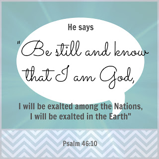 He says be still and know that I am God, I will be exalted among the nations, I will be exalted in the earth, anxiety