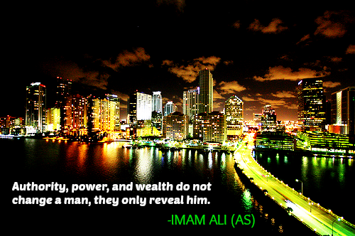 Authority, power, and wealth do not change a man, they only reveal him.