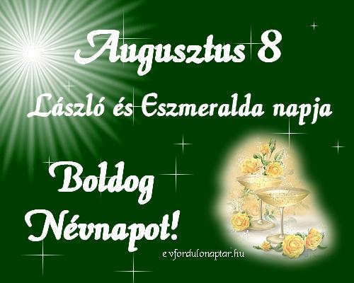 Augusztus 8 - László, Eszmeralda névnap