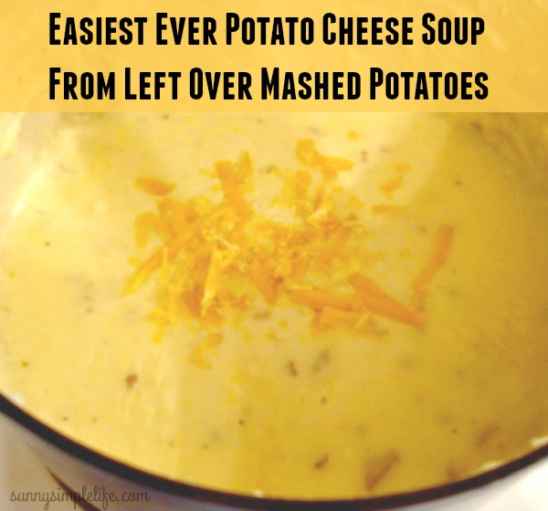 potato cheese soup is a great way to use of leftover mashed potatoes ...