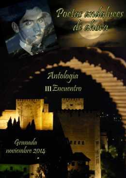 ANTOLOGIA DEL III ENCUENTRO DE POETAS ANDALUCES DE AHORA, GRANADA, 2015