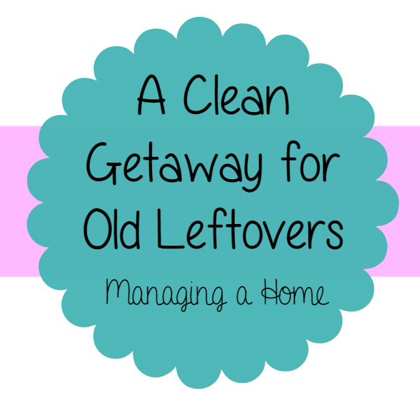How to give old leftovers a clean getaway