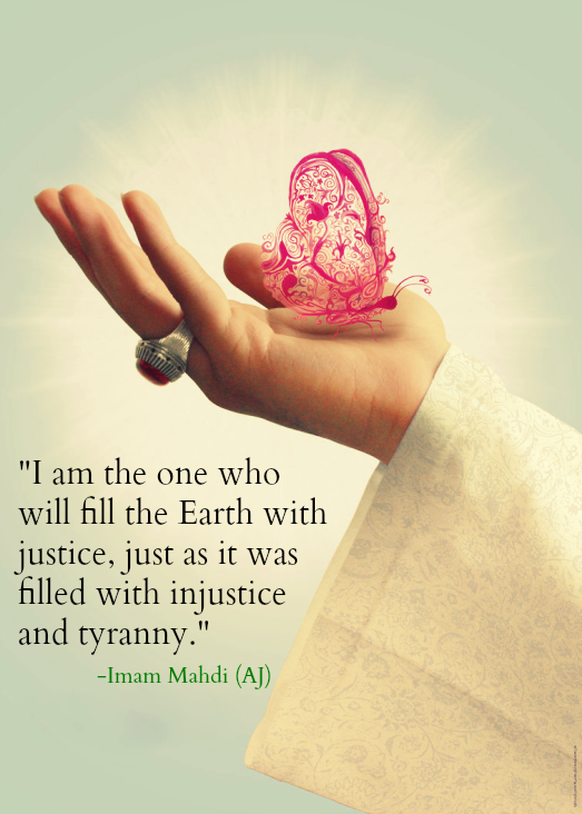 I am the one who will fill the Earth with justice, just as it was filled with injustice and tyranny.