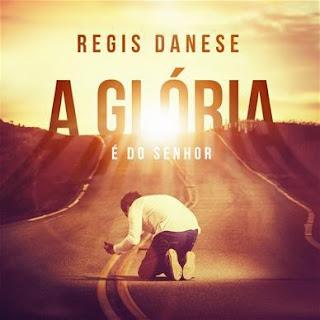 CD - Regis Danese – A Glória É Do Senhor (2013)